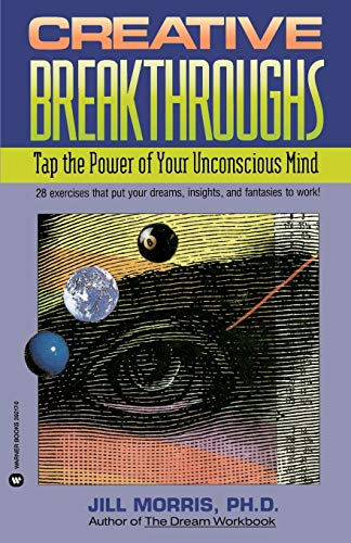 Creative Breakthroughs: Tap the Power of Your Unconscious Mind