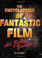 The Encyclopedia of the Fantastic Film: Ali Baba to Zombies