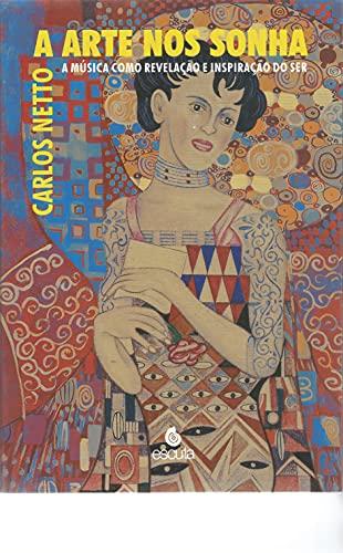 A Arte nos Sonha: a Música Como Revelação e Inspiração do ser (Volume 1)
