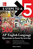 5 Steps to a 5: 500 AP English Language Questions to Know by Test Day, Third Edition (5 Steps to a 5: 500 AP Questions to Know by Test Day)