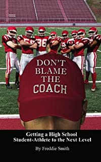 Don't Blame the Coach: Getting a High School Student-Athlete to the Next Level