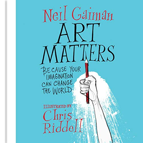 Art Matters                   By:                                                                                                                                 Neil Gaiman,                                                                                        Chris Riddell                               Narrated by:                                                                                                                                 Neil Gaiman                      Length: 49 mins     14 ratings     Overall 4.4