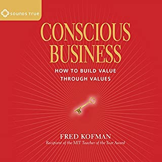 Conscious Business                   By:                                                                                                                                 Fred Kofman                               Narrated by:                                                                                                                                 Fred Kofman                      Length: 3 hrs and 54 mins     126 ratings     Overall 4.5