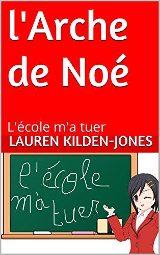 l'Arche de Noé: L'école m'a tuer (French Edition)