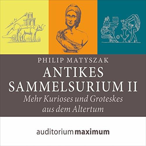 Antikes Sammelsurium 2: Mehr Kurioses und Groteskes aus dem Altertum Titelbild
