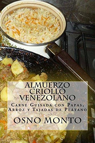 Almuerzo Criollo Venezolano: Carne Guisada con Papas, Arroz y Tajadas de Plátano (Mi Receta Favorita nº 20)