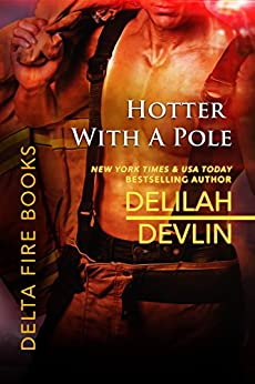 Hotter with a Pole (Delta Fire Book 2) by [Delilah Devlin]