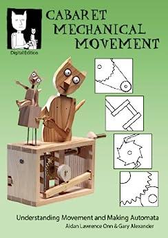 Cabaret Mechanical Movement: Understanding Movement and Making Automata by [Gary Alexander, Aidan Lawrence Onn]