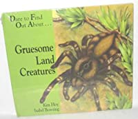 Gruesome, Land Creatures: Dare to Find Out About.. 0824986172 Book Cover