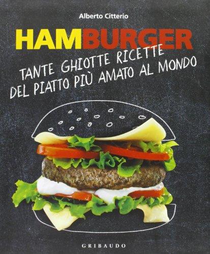 Hamburger. Tante ghiotte ricette del piatto pi amato al mondo