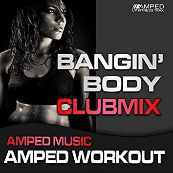 Bangin Body Club Mix 2015 (Amped Workout @ 135-150bpm)