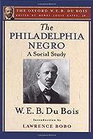 The Philadelphia Negro: A Social Study (The Oxford W. E. B. Du Bois)