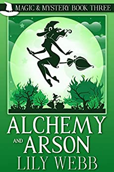 Alchemy and Arson: Paranormal Cozy Mystery (Magic & Mystery Book 3) by [Lily Webb]