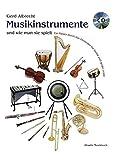 Musikinstrumente und wie man sie spielt: Ein Führer durch das Orchester für kleine und große...