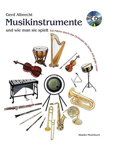 Musikinstrumente und wie man sie spielt: Ein Führer durch das Orchester für kleine und große Leute. Ausgabe mit CD.