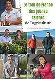 Le tour de France des jeunes talents de l'agriculture (Beaux livres) (French Edition)
