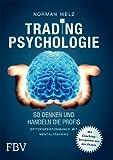 Tradingpsychologie - So denken und handeln die Profis: Spitzenperformance mit Mentaltraining - Norman Welz