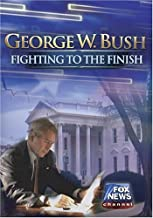 George W. Bush: Fighting to the Finish by Fox News