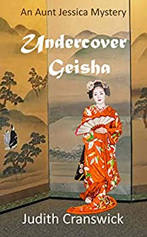 Undercover Geisha (An Aunt Jessica Mystery Book 2) by [Judith Cranswick]
