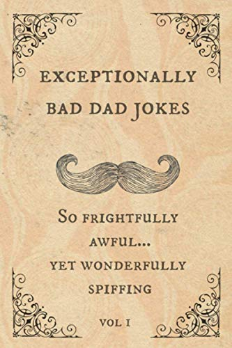 Exceptionally Bad Dad Jokes: So frightfully awful.. yet wonderfully spiffing