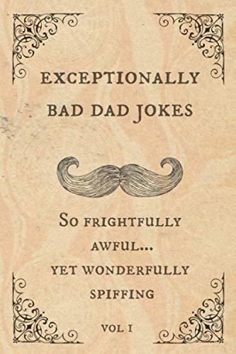 Product Image of the Exceptionally Bad Dad Jokes: So frightfully awful.. yet wonderfully spiffing