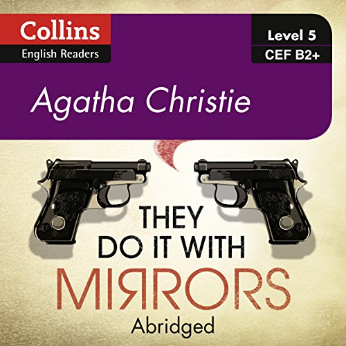 They Do It With Mirrors     B2+ Collins Agatha Christie ELT Readers              Written by:                                                                                                                                 Agatha Christie                               Narrated by:                                                                                                                                 Gabrielle Glaister                      Length: 3 hrs and 33 mins     Not rated yet     Overall 0.0