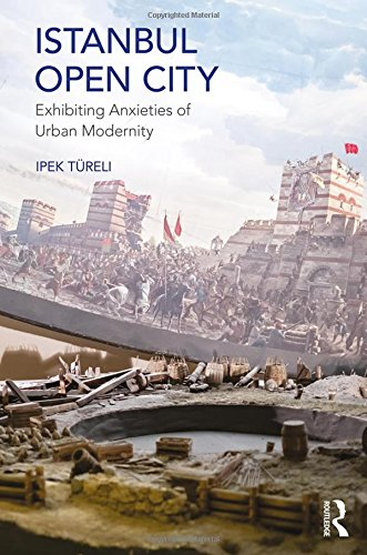 Istanbul, Open City: Exhibiting Anxieties of Urban Modernity