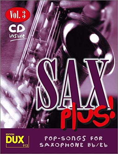 Sax Plus! Vol 3 (inkl. CD): Pop-Songs for Saxophone Bb/Eb: 8 weltbekannte Titel für Alt- oder Tenorsaxophon mit Playback-CD