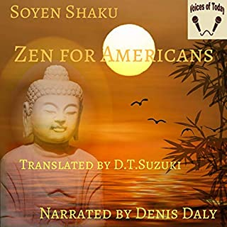 Zen for Americans                   Written by:                                                                                                                                 Soyen Shaku                               Narrated by:                                                                                                                                 Denis Daly                      Length: 5 hrs and 29 mins     Not rated yet     Overall 0.0