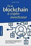 De la blockchain à crypto-investisseur - Comprendre la technologie blockchain et investir stratégiquement dans le Bitcoin, l'Ethereum, le Ripple & Co.