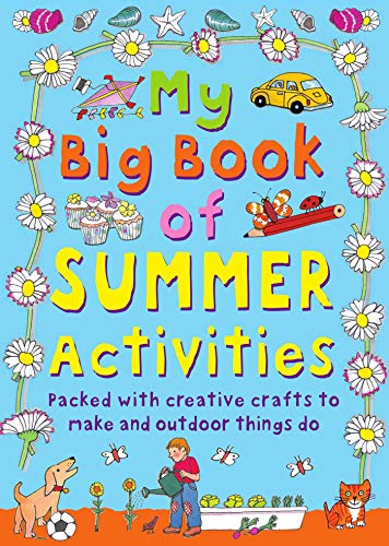 My Big Book of Summer Activities: Packed with Creative Crafts to Make and Outdoor Activities to Do