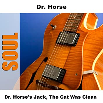 Dr. Horse's Jack, The Cat Was Clean