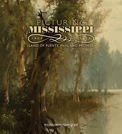 Picturing Mississippi 1817-2017: Land of Plenty, Pain, and Promise