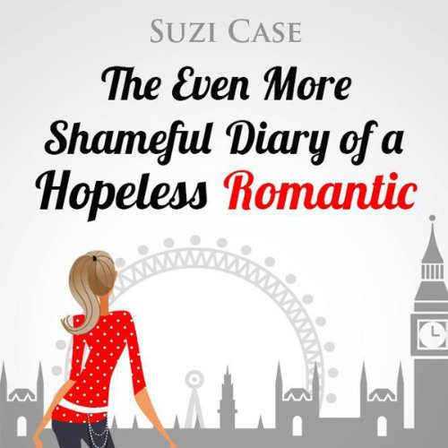 The Even More Shameful Diary of a Hopeless Romantic (The Shameful Diary of a Hopeless Romantic) audiobook cover art