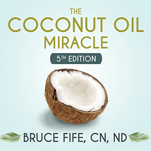 The Coconut Oil Miracle - 5th Edition audiobook cover art