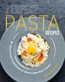 Perfect Pasta Recipes: An Illustrated Cookbook of Delectable Dish Ideas!