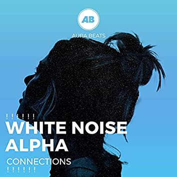 ! ! ! ! ! !  White Noise Alpha Connections  ! ! ! ! ! !