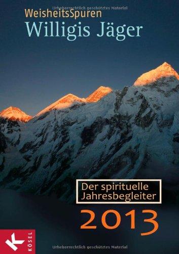 WeisheitsSpuren: Der spirituelle Jahresbegleiter 2013 - Herausgegeben von der Willigis Jäger Stiftung West-östliche Weisheit