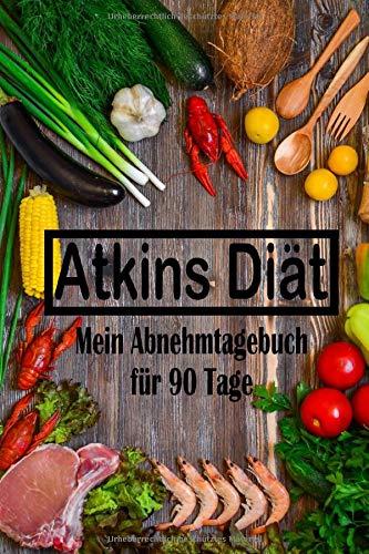 Atkins Diät: Mein Abnehmtagebuch für 90 tage: Atkins Diät Tagebuch zur Unterstützung beim Abnehmen inkl. Nährwerttabelle
