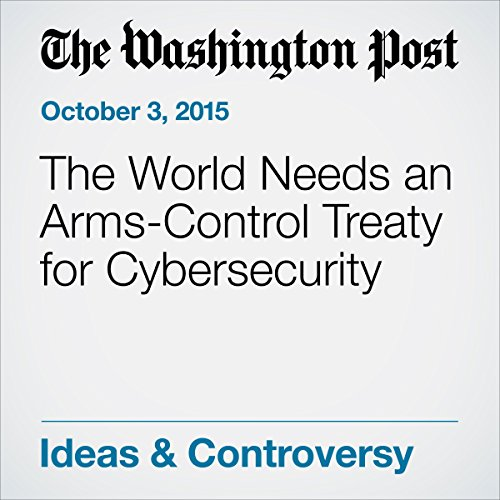 The World Needs an Arms-Control Treaty for Cybersecurity audiobook cover art
