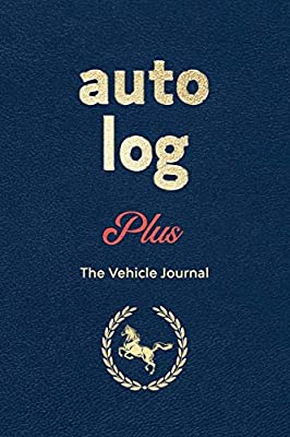 Auto Log Book Plus: A Premium Journal to Track Miles, Repairs, Maintenance, Services, Tires, Fuel, Oil And Log Notes, Vehicle Details And Expenses For All Vehicles