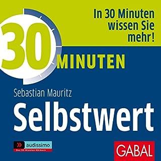30 Minuten: Selbstwert                   Autor:                                                                                                                                 Sebastian Mauritz                               Sprecher:                                                                                                                                 Gilles Karolyi,                                                                                        Gisa Bergmann,                                                                                        Gordon Piedesack                      Spieldauer: 1 Std. und 3 Min.     4 Bewertungen     Gesamt 4,8
