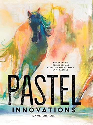 Pastel Innovations: 60+ Creative Techniques and Exercises for Painting with Pastels (English Edition)