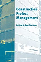 Construction Project Management: Getting it Right First Time
