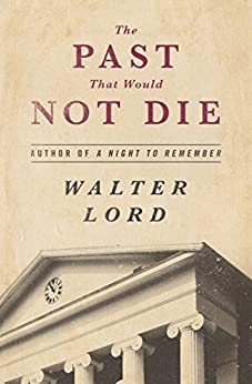 The Past That Would Not Die by [Walter Lord]