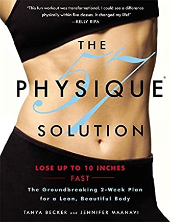 The Physique 57(R) Solution: The Groundbreaking 2-Week Plan for a Lean, Beautiful Body by Tanya Becker (2013-01-08)