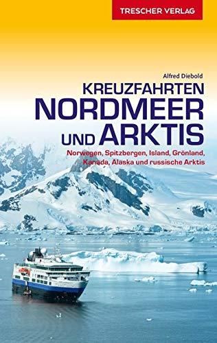 Reiseführer Kreuzfahrten Nordmeer und Arktis: Norwegen, Spitzbergen, Island, Grönland, Kanada, Alaska und russische Arktis (Trescher-Reiseführer)