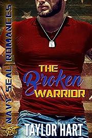 The Broken Warrior: Navy SEAL Romances: The Legendary Kent Brother Romances (The Legendary Kent Brothers Book 1)