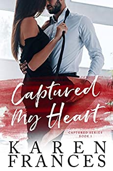 Captured My Heart: Captured Series Book 1 by [Karen Frances]