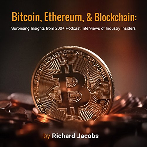 Bitcoin, Ethereum, and Blockchain: Surprising Insights from 200+ Podcast Interviews of Industry Insiders audiobook cover art